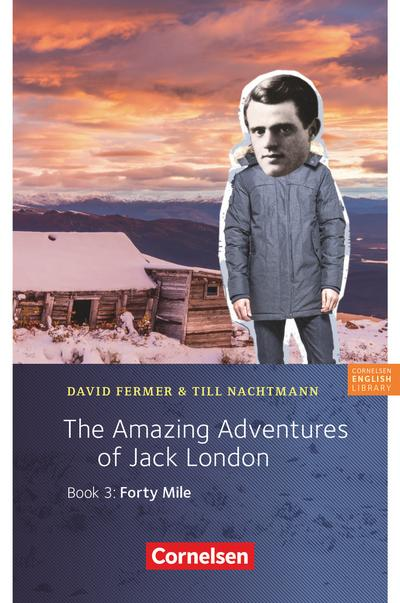 7. Schuljahr, Stufe 2 - The Amazing Adventures of Jack London, Book 3: Forty Mile