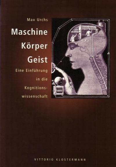 Maschine, Körper, Geist: Eine Einführung in die Kognitionswissenschaft