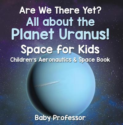 Are We There Yet? All About the Planet Neptune! Space for Kids - Children's Aeronautics & Space Book