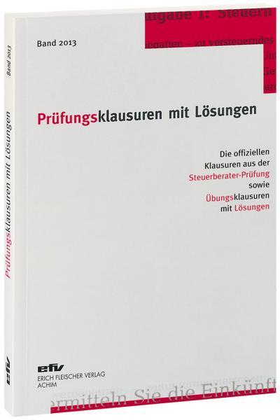 Prüfungsklausuren mit Lösungen, Band 2013