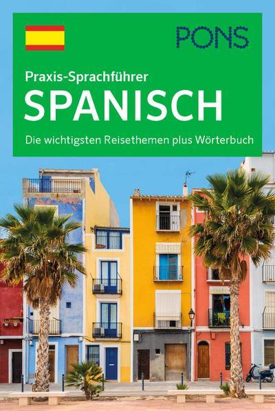 PONS Praxis-Sprachführer Spanisch: Die wichtigsten Reisethemen plus Wörterbuch
