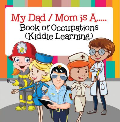 My Dad,  My Mom is A.. : Book of Occupations (Kiddie Learning)
