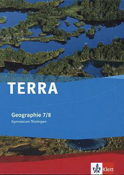 TERRA Geographie für Thüringen - Ausgabe für Gymnasien (Neue Ausgabe). Schülerbuch 7./8. Schuljahr