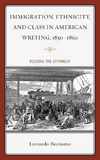 Immigration, Ethnicity, and Class in American Writing, 1830–1860
