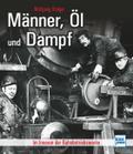 Männer, Öl und Dampf: Im Inneren der Bahnbetr ...