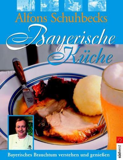 Bayerisch genießen. Schmankerl und Brauchtum aus Bayern