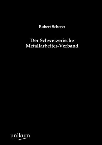 Der Schweizerische Metallarbeiter-Verband