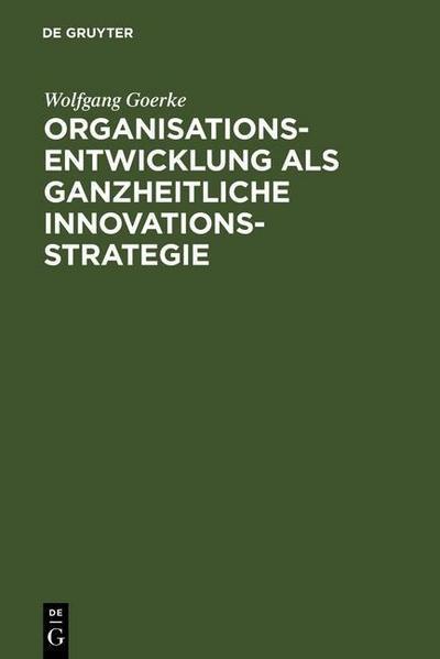 Organisationsentwicklung als ganzheitliche Innovationsstrategie