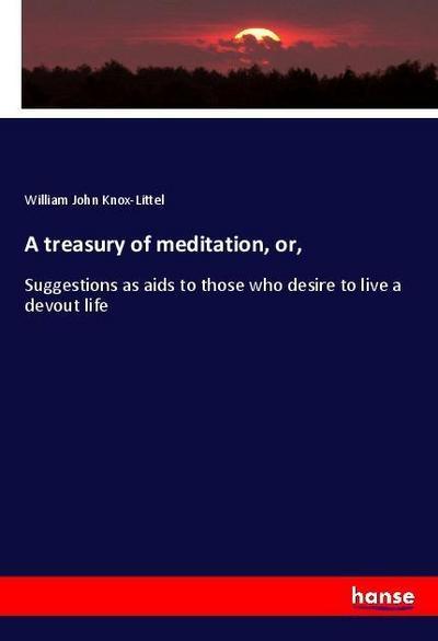 A treasury of meditation, or,