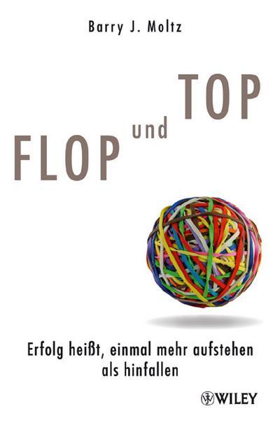 Flop und Top: Erfolg heißt, einmal mehr aufstehen als hinfallen