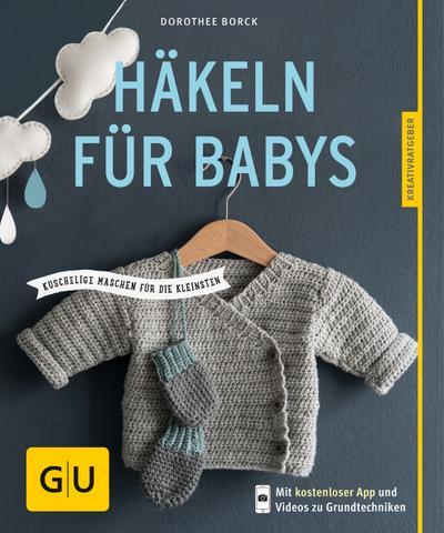 Häkeln für Babys; Kuschelige Maschen für die Kleinsten; GU Kreativratgeber; Deutsch