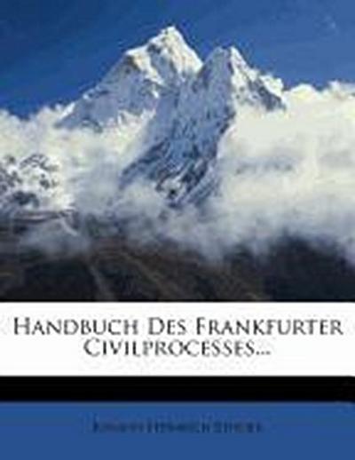 Handbuch des Frankfurter Civilprocesses.