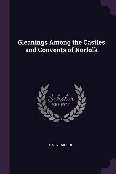 Gleanings Among the Castles and Convents of Norfolk