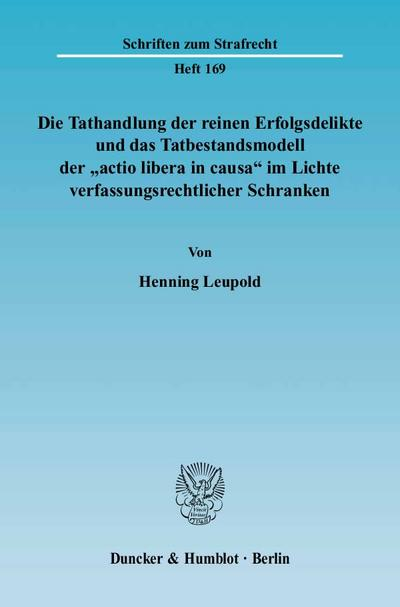 Die Tathandlung der reinen Erfolgsdelikte und das Tatbestandsmodell der 'actio libera in causa' im Lichte verfassungsrechtlicher Schranken