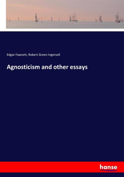 Agnosticism and other essays