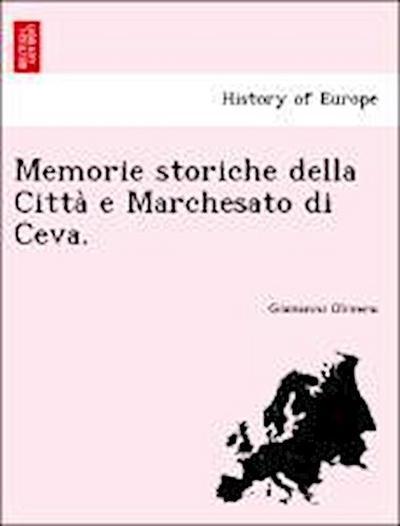 Memorie storiche della Citta` e Marchesato di Ceva.