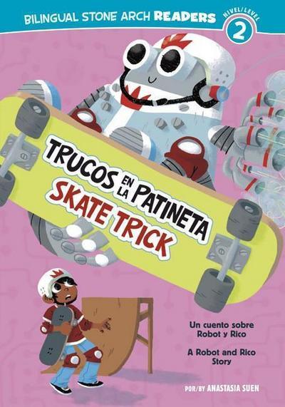 Trucos En La Patineta/Skate Trick: Un Cuento Sobre Robot Y Rico/A Robot and Rico Story