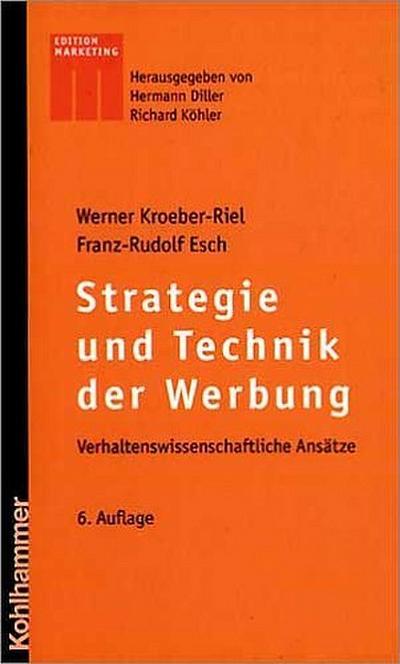 Strategie und Technik der Werbung: Verhaltenswissenschaftliche Ansätze by Kro...