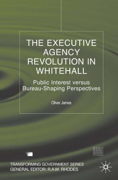 The Executive Agency Revolution in Whitehall: Public Interest Versus Bureau-Shaping Perspectives