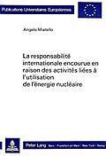 La responsabilité internationale encourue en raison des activités liées à l'utilisation de l'énergie nucléaire