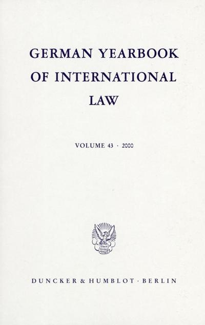 German Yearbook of International Law / Jahrbuch für Internationales Recht. Vol. 43 (2000). (German Yearbook of International Law / Jahrbuch für Internationales Recht; GYIL 43)AUTHOR: