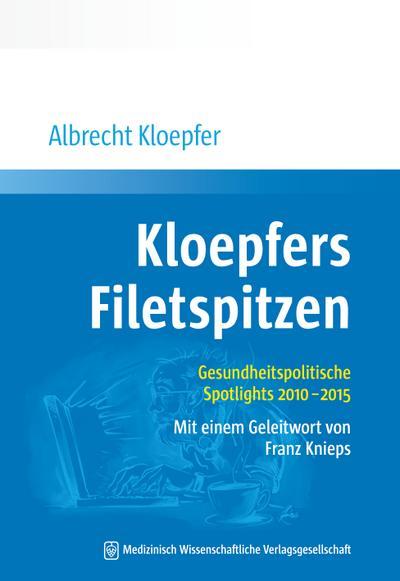 Kloepfers Filetspitzen: Gesundheitspolitische Spotlights 2010 - 2015