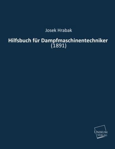 Hilfsbuch für Dampfmaschinentechniker: (1891)