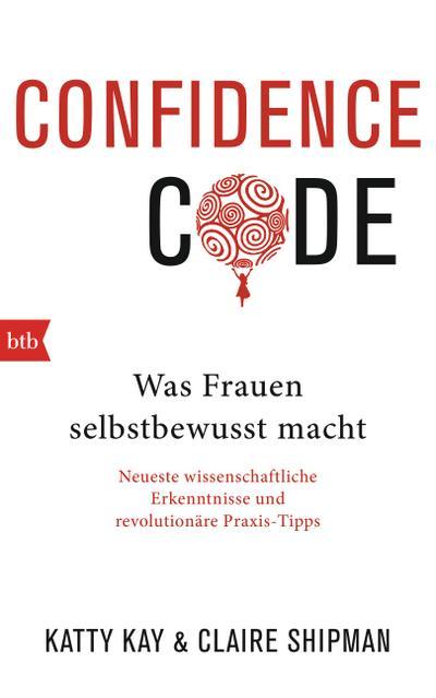 Confidence Code: Was Frauen selbstbewusst macht -