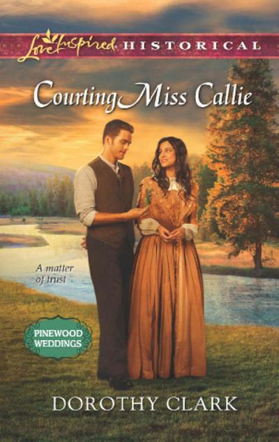 Courting Miss Callie (Mills & Boon Love Inspired Historical) (Pinewood Weddings, Book 2)