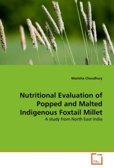 Nutritional Evaluation of Popped and Malted Indigenous Foxtail Millet