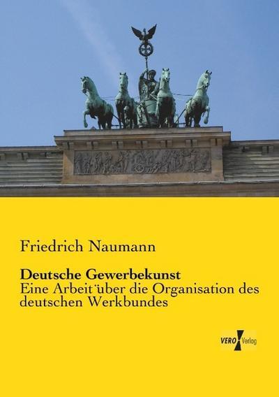 Deutsche Gewerbekunst: Eine Arbeit über die Organisation des deutschen Werkbundes