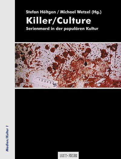 Killer/Culture: Serienmord in der populären Kultur (Medien/Kultur)