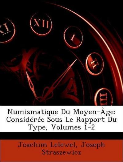 Numismatique Du Moyen-Âge: Considérée Sous Le Rapport Du Type, Volumes 1-2