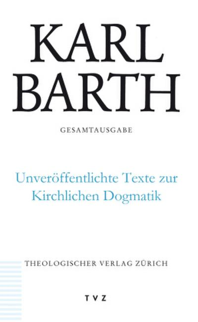 Karl Barth Gesamtausgabe / Unveröffentlichte Texte zur Kirchlichen Dogmatik