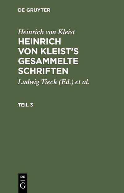 Heinrich von Kleist: Heinrich von Kleist's gesammelte Schriften. Teil 3