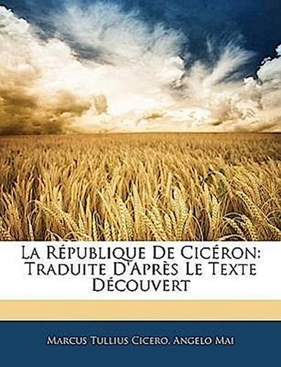 La République De Cicéron: Traduite D'Après Le Texte Découvert