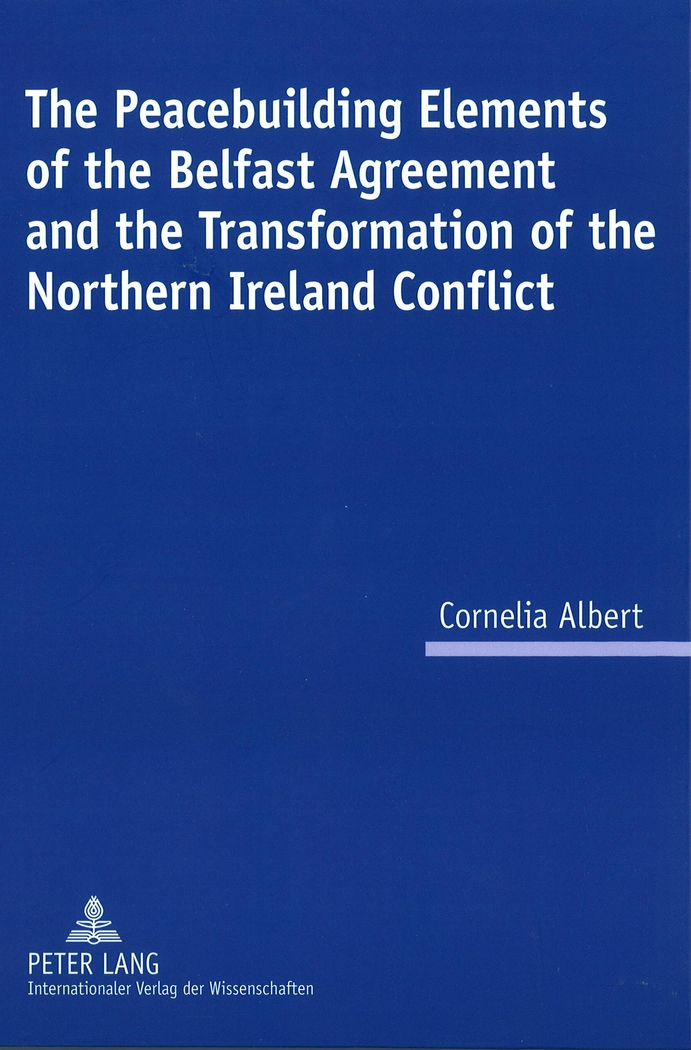 The Peacebuilding Elements of the Belfast Agreement and the Transformation  ...