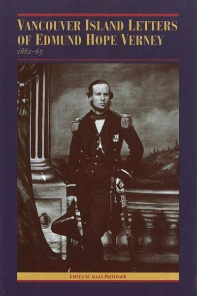 The Vancouver Island Letters of Edmund Hope Verney: 1862-65