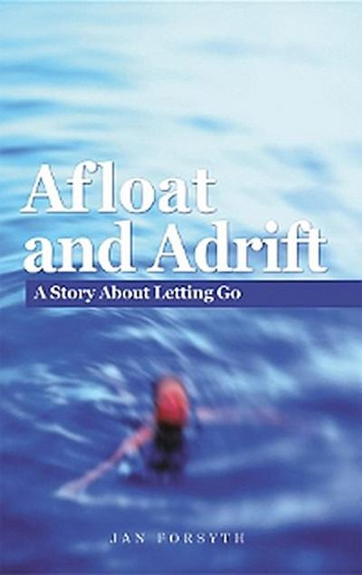 Afloat and Adrift : A Story About Letting Go