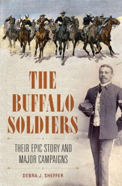 Buffalo Soldiers: Their Epic Story and Major Campaigns