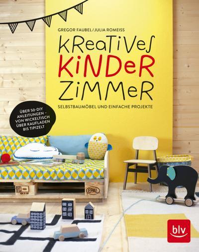 Kreatives Kinderzimmer; Selbstbaumöbel und einfache Bastelideen; Fotos v. Romeiß, Julia; Deutsch; 151 farb. Abb. 65 Ill.