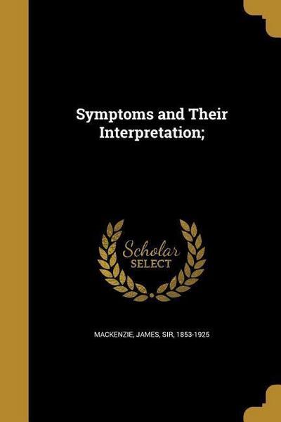 SYMPTOMS & THEIR INTERPRETATIO