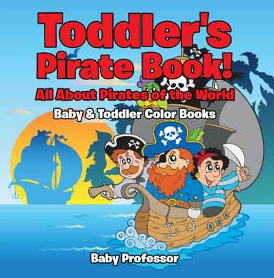 Toddler's Pirate Book! All About Pirates of the World - Baby & Toddler Color Books
