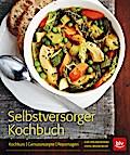 Selbstversorger-Kochbuch; Kochkurs - Genussrezepte - Reportagen; Fotos v. Recht, Regina; Deutsch