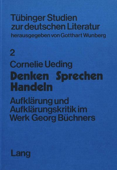 Denken - Sprechen - Handeln: Aufklaerung Und Aufklaerungskritik Im Werk Georg Buechners