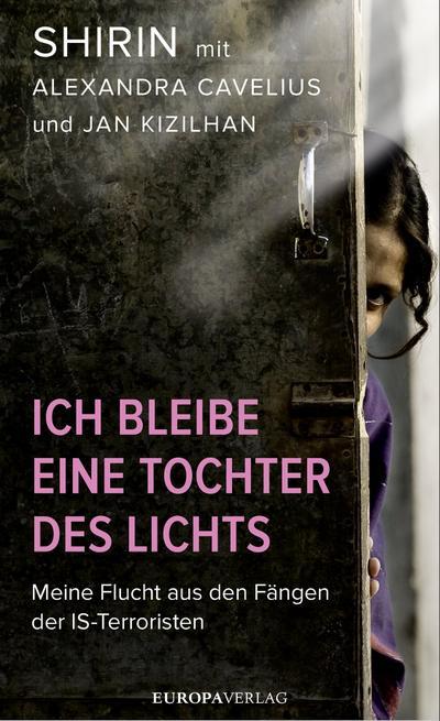 Ich bleibe eine Tochter des Lichts; Meine Flucht aus den Fängen der IS-Terroristen; Deutsch