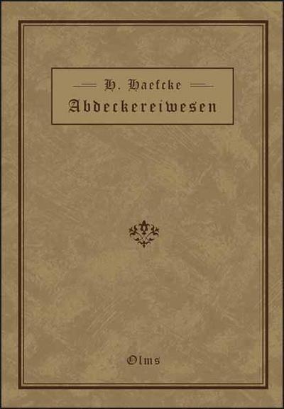 Handbuch des Abdeckereiwesens: Für Verwaltungs- und Kommunalbehörden, Sanitäts-, Veterinär- und Gewerbeaufsichtsbeamte bearbeitet
