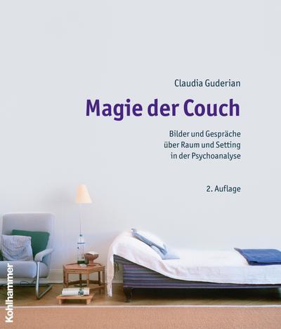 Magie der Couch: Bilder und Gespräche über Raum und Setting in der Psychoanalyse