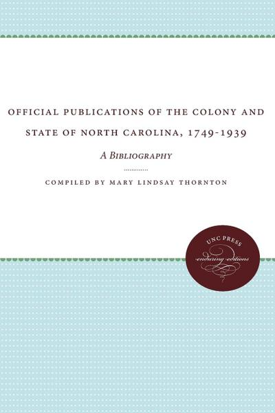Official Publications of the Colony and State of North Carolina, 1749-1939: A Bibliography