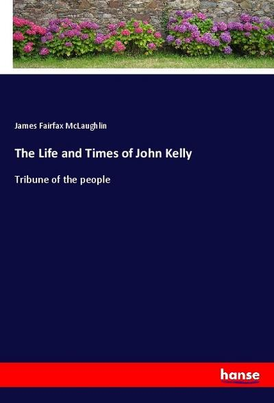 The Life and Times of John Kelly